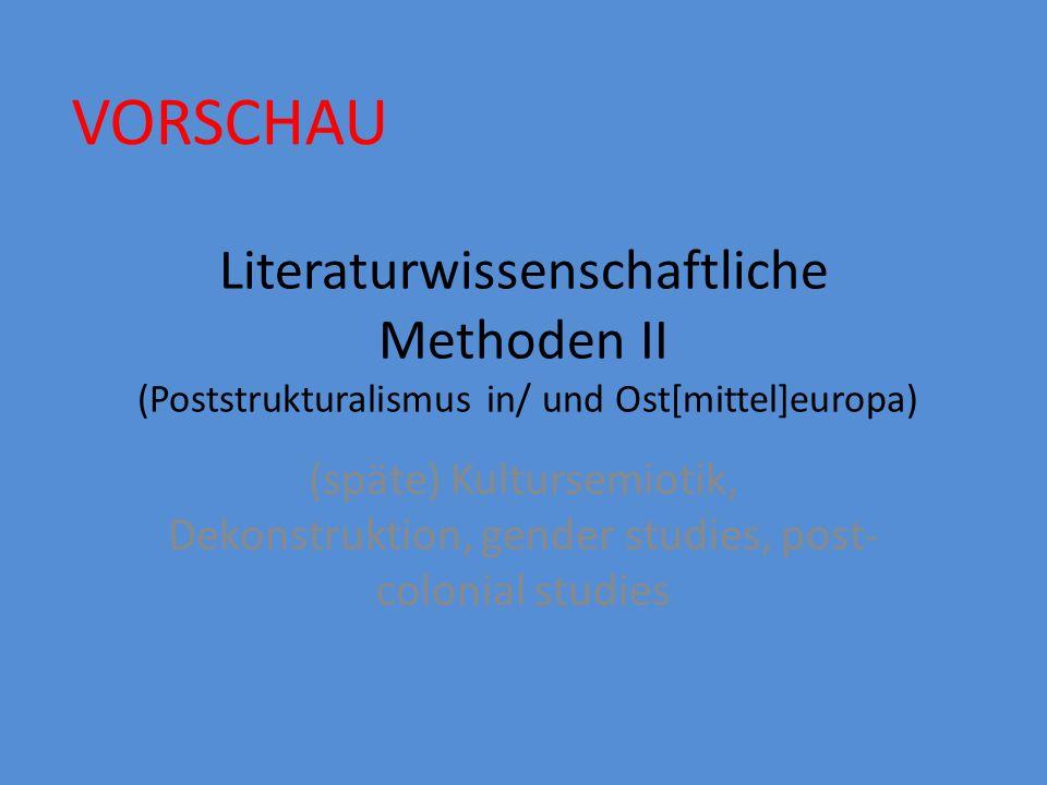 VORSCHAU Literaturwissenschaftliche Methoden II (Poststrukturalismus in/ und Ost[mittel]europa)